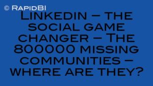 Linkedin – the social game changer – The 800000 missing communities – where are they?