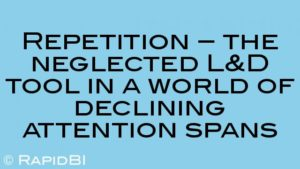 Repetition – the neglected L&D tool in a world of declining attention spans