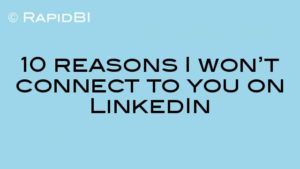 10 reasons I won't connect to you on LinkedIn