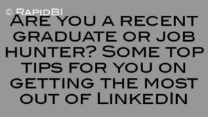 Are you a recent graduate or job hunter? Some top tips for you on getting the most out of LinkedIn