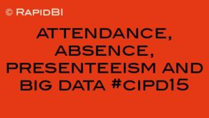 attendance, absence, presenteeism and big data #cipd15
