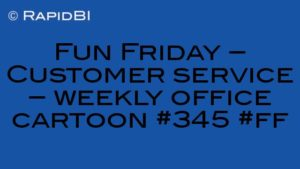 Fun Friday – Customer service – weekly office cartoon #345 #ff