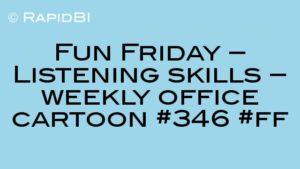 Fun Friday – Listening skills – weekly office cartoon #346 #ff