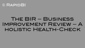 The BIR – Business Improvement Review – A holistic Health-Check