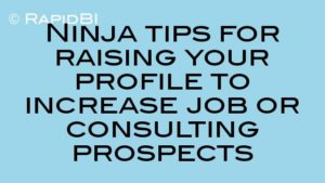 Ninja tips for raising your profile to increase job or consulting prospects