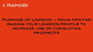 Purpose of LinkedIn – Ninja tips for raising your LinkedIn profile to increase job or consulting prospects
