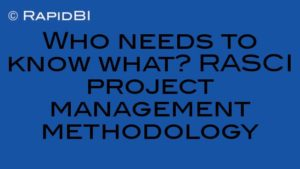 Who needs to know what? RASCI project management methodology