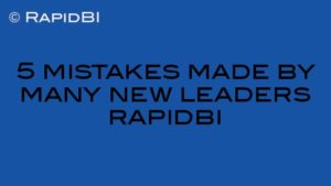 5 mistakes made by many new leaders rapidbi