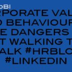 Corporate values and behaviours – Dangers of not walking the talk #hrblog #linkedin