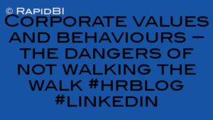 Corporate values and behaviours – the dangers of not walking the walk #hrblog #linkedin