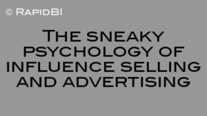 The sneaky psychology of influence selling and advertising