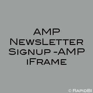 AMP NewsLetter Signup -AMP iFrame