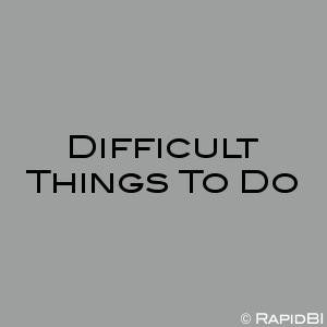 Difficult Things To Do