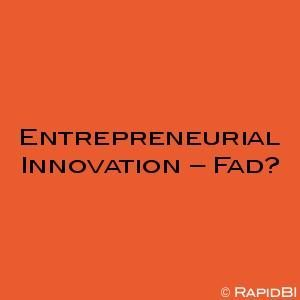 Entrepreneurial Innovation – Fad or key to success?