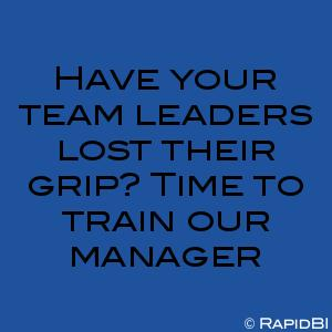 Have your team leaders lost their grip? Time to train our manager