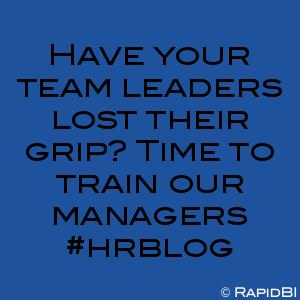 Have your team leaders lost their grip? Time to train our managers #hrblog