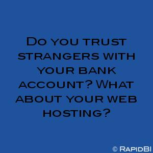 Do you trust strangers with your bank account? What about your web hosting?