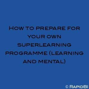 How to prepare for your own superlearning programme (learning and mental)