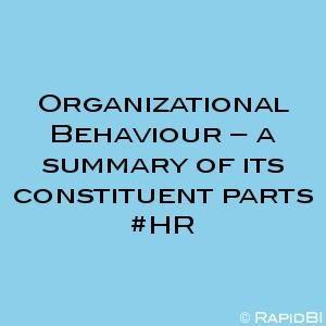Organizational Behaviour – a summary of its constituent parts #HR