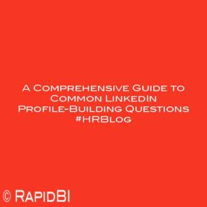 A Comprehensive Guide to Common LinkedIn Profile-Building Questions #HRBlog