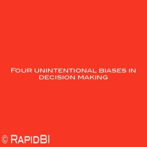 Four unintentional biases in decision making