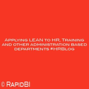 Applying LEAN to HR, Training and other administration based departments #HRBlog