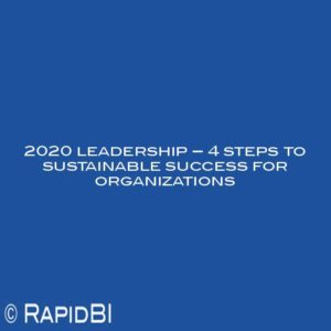 2020 leadership is an approach to ensure our organizations are sustainable in a VUCA environment. Change is here, can we keep up? Follow these 4 steps towards success