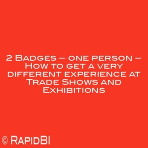 2 Badges – one person – How to get a very different experience at Trade Shows and Exhibitions