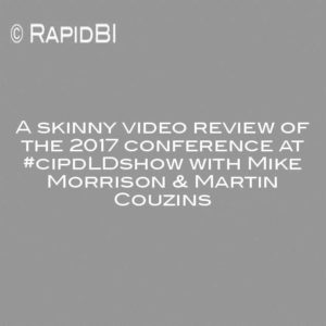 A skinny video review of the 2017 conference at #cipdLDshow with Mike Morrison & Martin Couzins