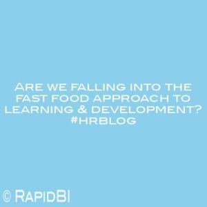 Are we falling into the fast food approach to learning & development? #hrblog