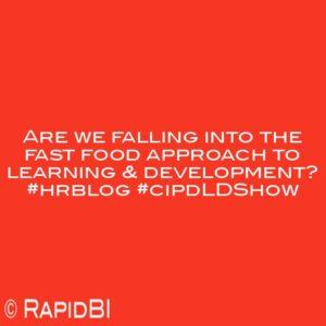 Are we falling into the fast food approach to learning & development? #hrblog #cipdLDShow