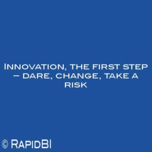 Innovation, the first step – dare, change, take a risk