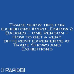 Trade show tips for exhibitors #cipdLDshow 2 Badges – one person – How to get a very different experience at Trade Shows and Exhibitions