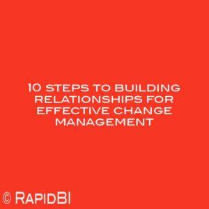 10 steps to building relationships for effective change management