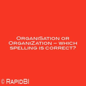 OrganiSation or OrganiZation – which spelling is correct?