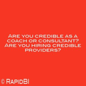 Are you credible as a coach or consultant? Are you hiring credible providers?
