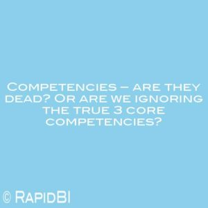 Competencies – are they dead? Or are we ignoring the true 3 core competencies?