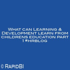 What can Learning & Development learn from childrens education part 1 #hrblog
