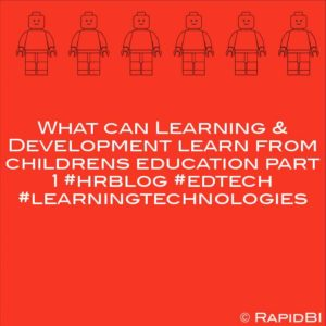 What can Learning & Development learn from childrens education part 1 #hrblog #edtech #learningtechnologies