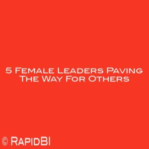 5 Female Leaders Paving The Way For Others