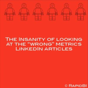 "The Insanity of looking at the ""wrong"" metrics LinkedIn articles"