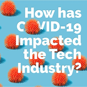 How has COVID-19 Impacted the Tech Industry text on image of virus like shapes